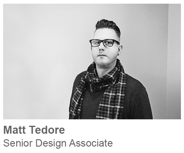 Matt Tedore, Senior Design Associate